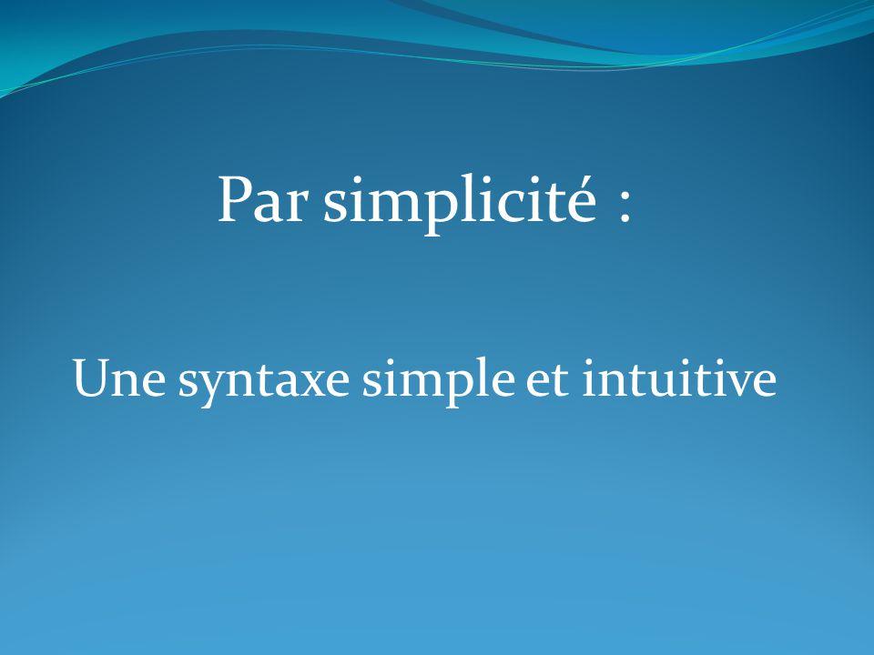 Par simplicité : Une syntaxe simple et intuitive