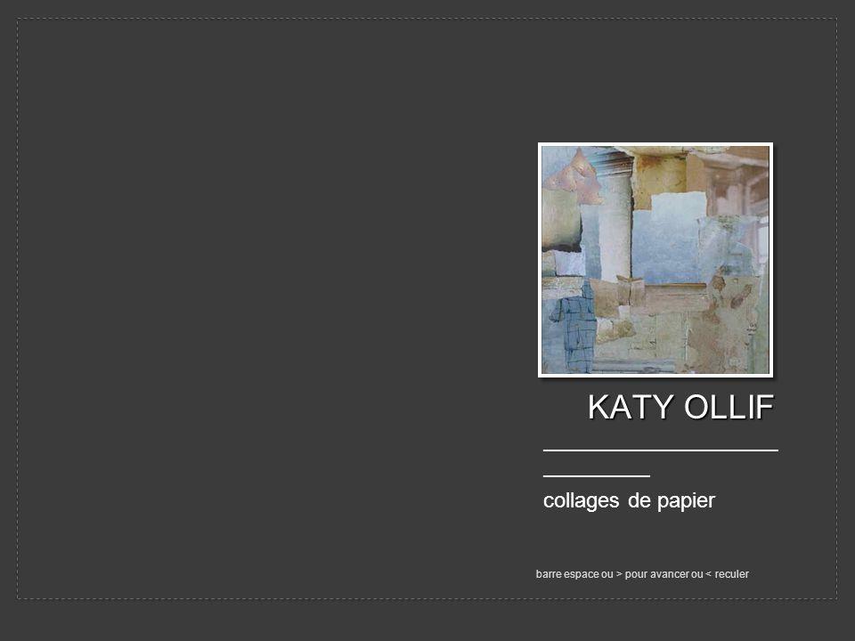 KATY OLLIF KATY OLLIF ——————————— ————— collages de papier barre espace ou > pour avancer ou < reculer