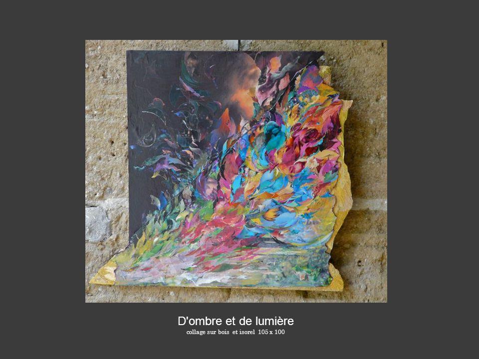 D'ombre et de lumière collage sur bois et isorel 105 x 100