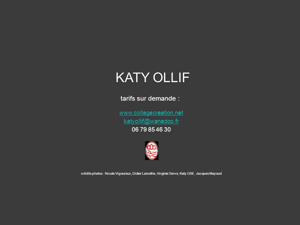 KATY OLLIF www.collagecreation.net katyollif@wanadoo.fr 06 79 85 46 30 crédits photos : Nicole Vigouroux, Didier Lamothe, Virginie Serve, Katy Ollif,