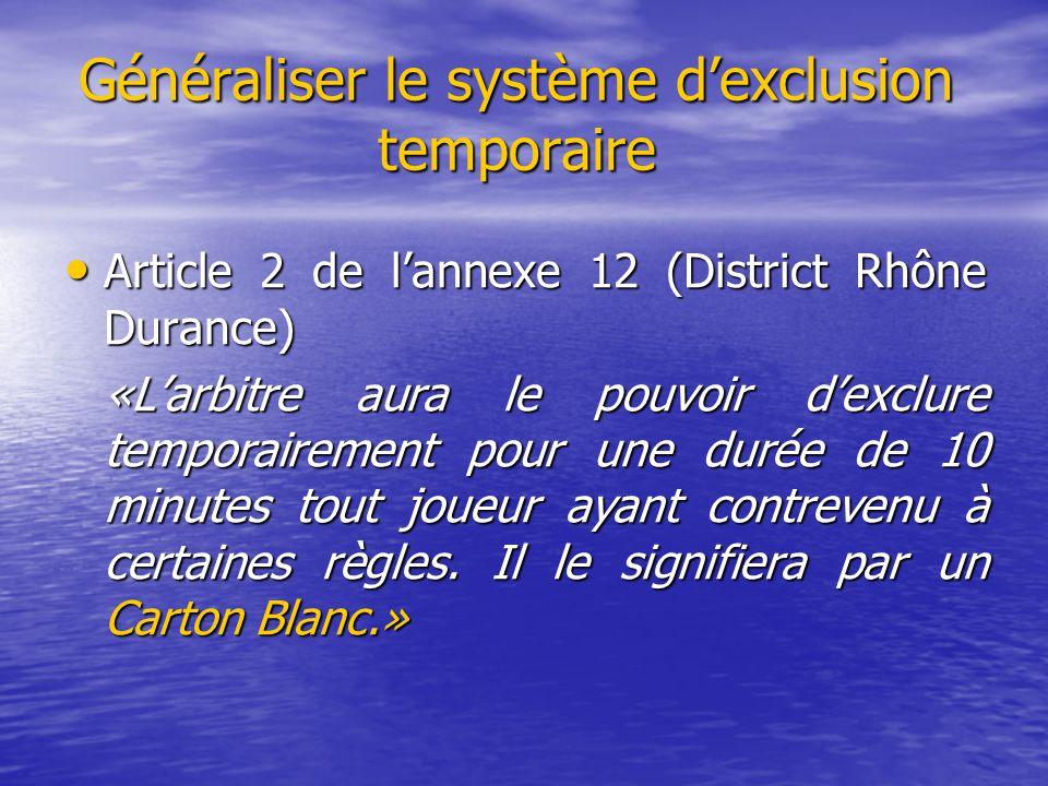 Généraliser le système d'exclusion temporaire Article 2 de l'annexe 12 (District Rhône Durance) Article 2 de l'annexe 12 (District Rhône Durance) «L'a