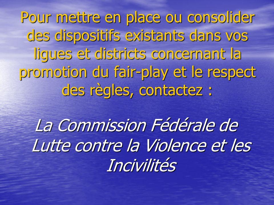 Pour mettre en place ou consolider des dispositifs existants dans vos ligues et districts concernant la promotion du fair-play et le respect des règle