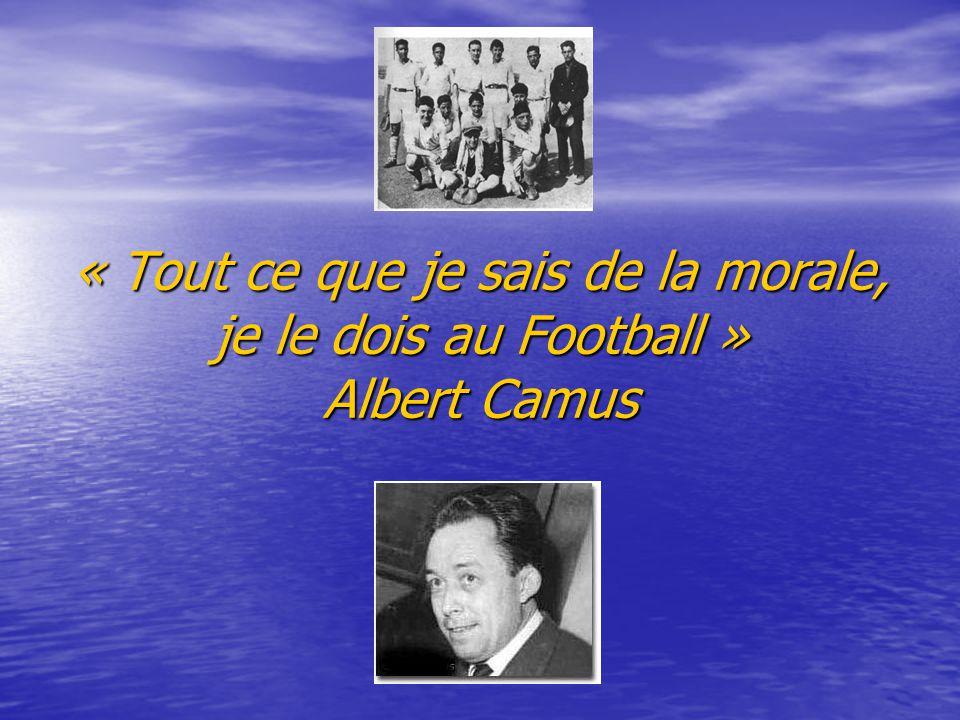 « Tout ce que je sais de la morale, je le dois au Football » Albert Camus