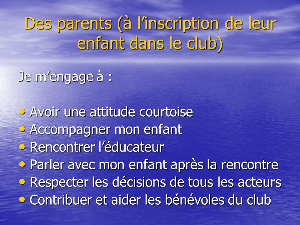 Des parents (à l'inscription de leur enfant dans le club) Je m'engage à : Avoir une attitude courtoise Avoir une attitude courtoise Accompagner mon en