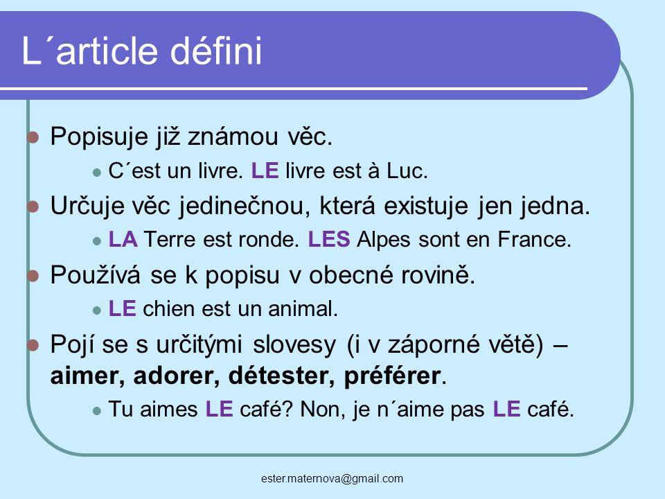 L´article défini Popisuje již známou věc. C´est un livre. LE livre est à Luc. Určuje věc jedinečnou, která existuje jen jedna. LA Terre est ronde. LES