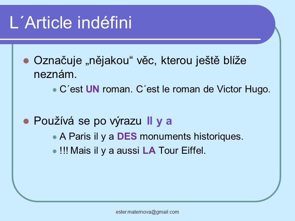 """L´Article indéfini Označuje """"nějakou"""" věc, kterou ještě blíže neznám. C´est UN roman. C´est le roman de Victor Hugo. Používá se po výrazu Il y a A Par"""