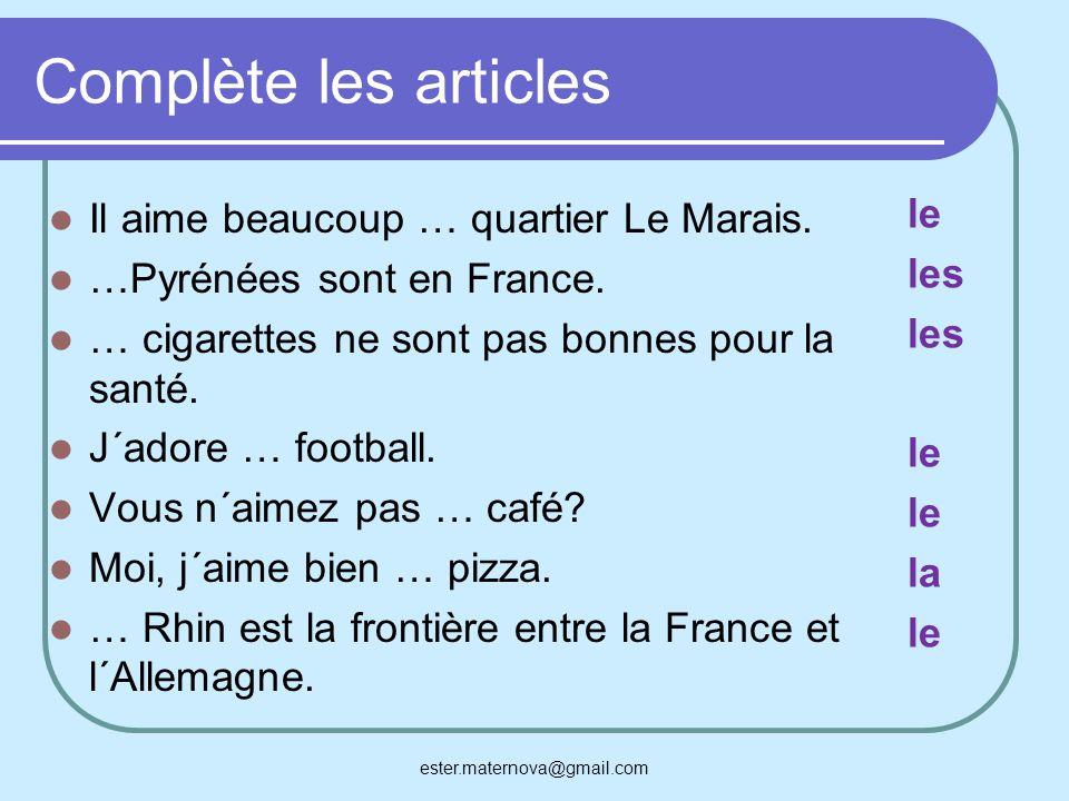 Complète les articles Il aime beaucoup … quartier Le Marais. …Pyrénées sont en France. … cigarettes ne sont pas bonnes pour la santé. J´adore … footba