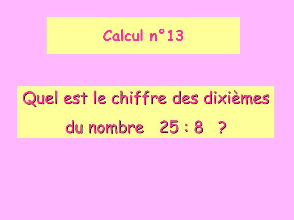 Calcul n°13 Quel est le chiffre des dixièmes du nombre 25 : 8 ?