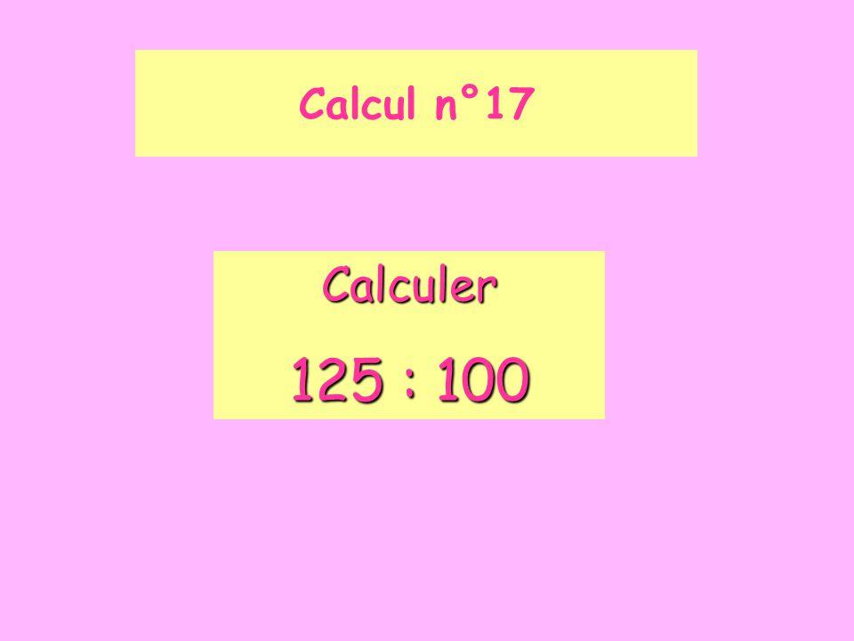 Calcul n°17 Calculer 125 : 100