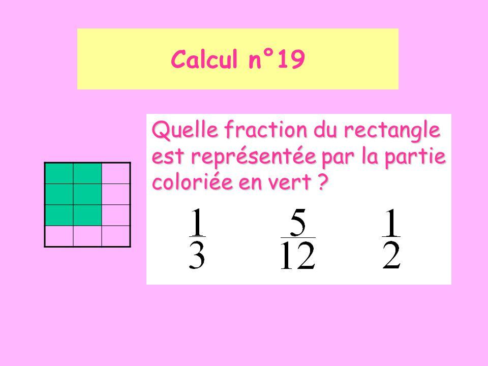 Calcul n°19 Quelle fraction du rectangle est représentée par la partie coloriée en vert ?