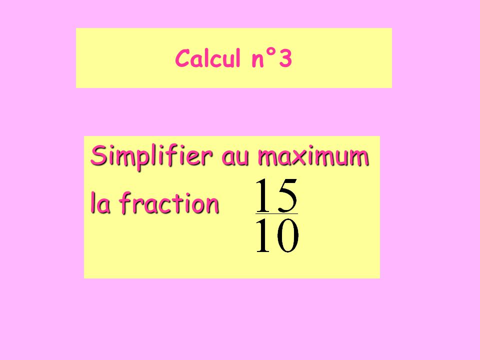 Simplifier au maximum la fraction Calcul n°3