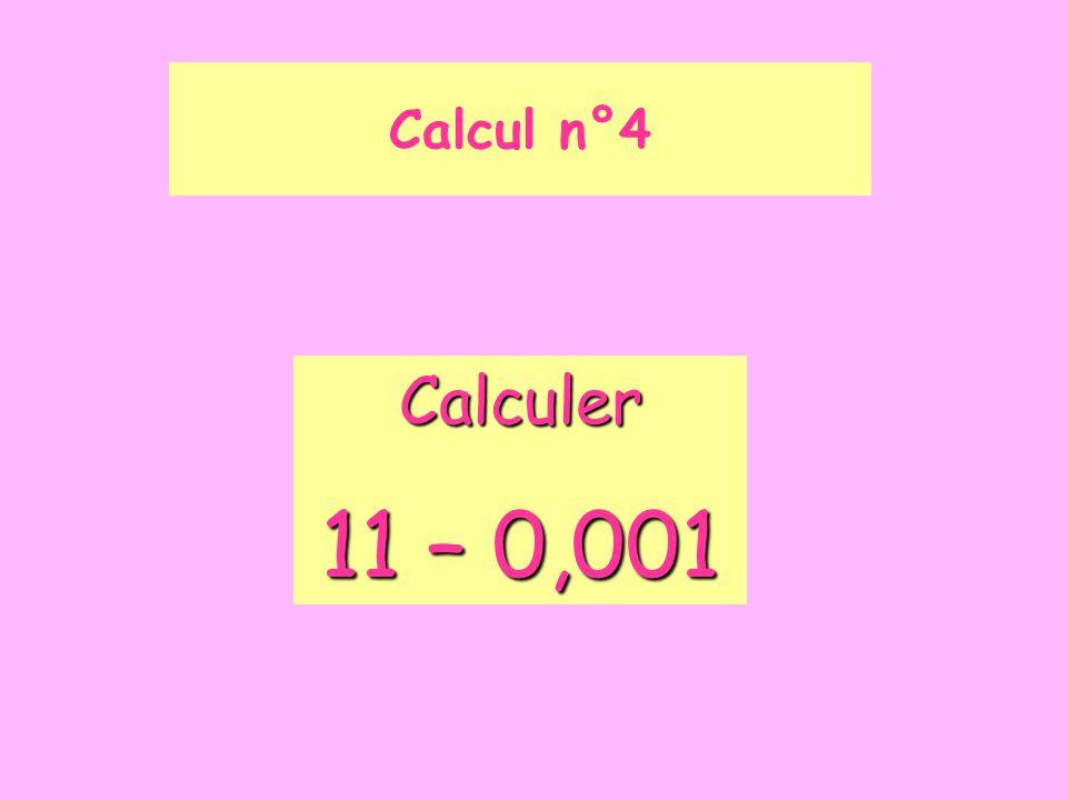 Calculer 11 – 0,001 Calcul n°4
