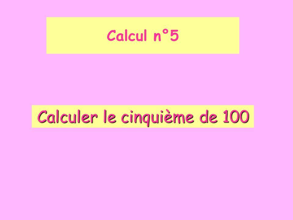 Calculer le cinquième de 100 Calcul n°5