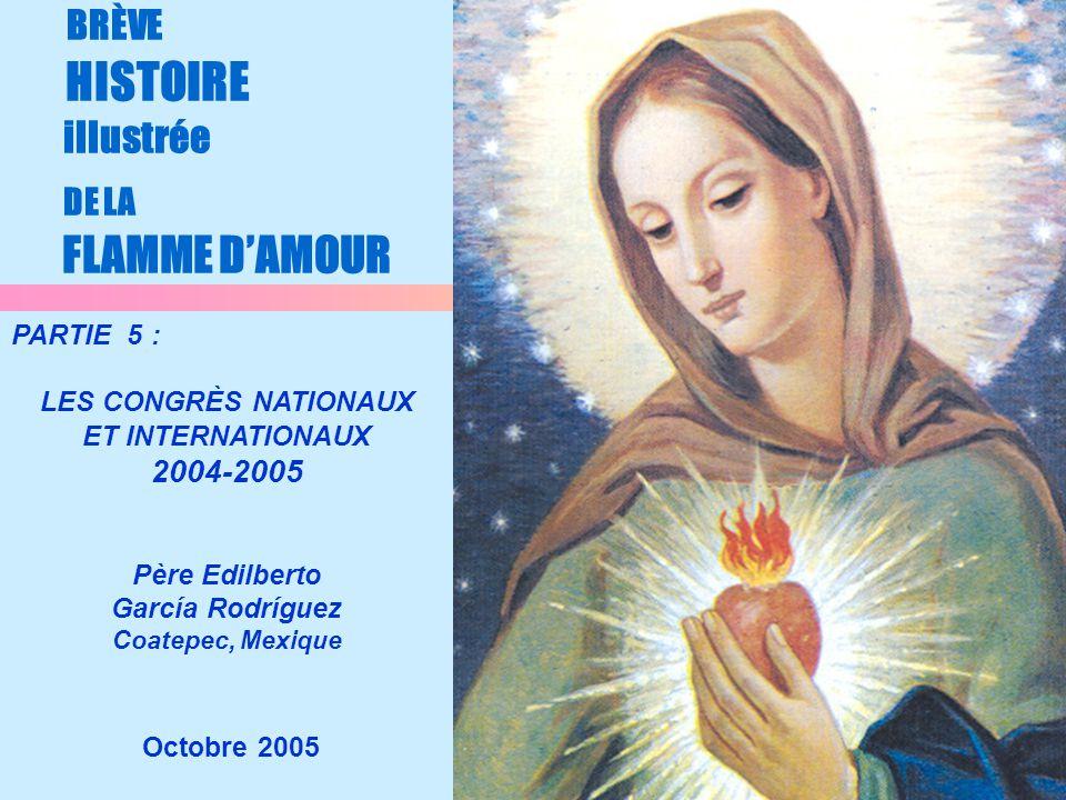 1 BRÈVE HISTOIRE illustrée DE LA FLAMME D'AMOUR Octobre 2005 PARTIE 5 : LES CONGRÈS NATIONAUX ET INTERNATIONAUX 2004-2005 Père Edilberto García Rodríg
