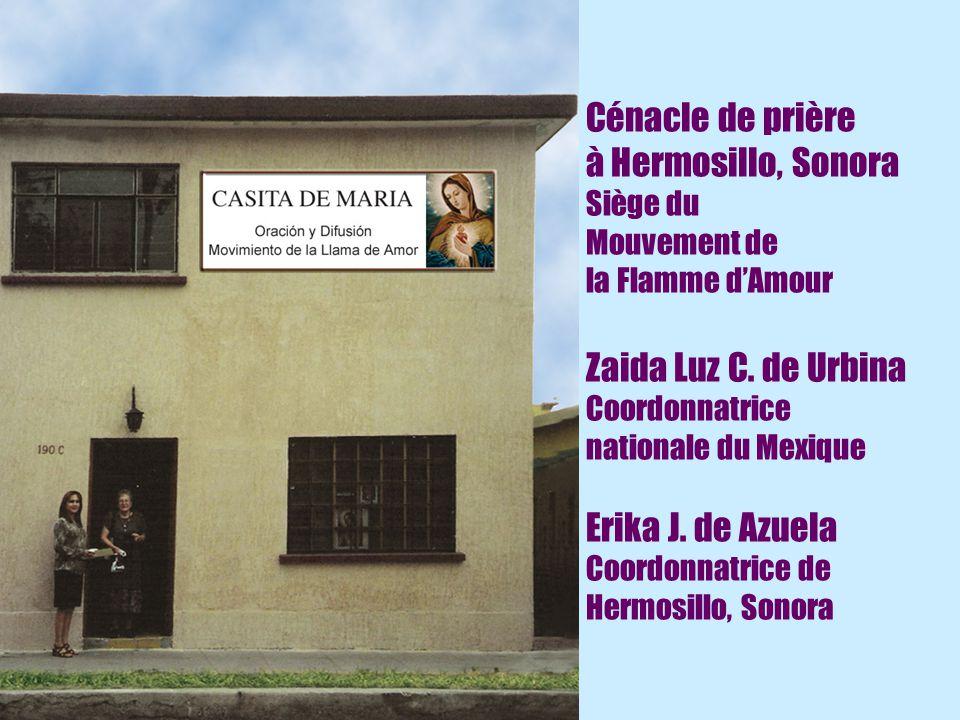 13 Cénacle de prière à Hermosillo, Sonora Siège du Mouvement de la Flamme d'Amour Zaida Luz C. de Urbina Coordonnatrice nationale du Mexique Erika J.