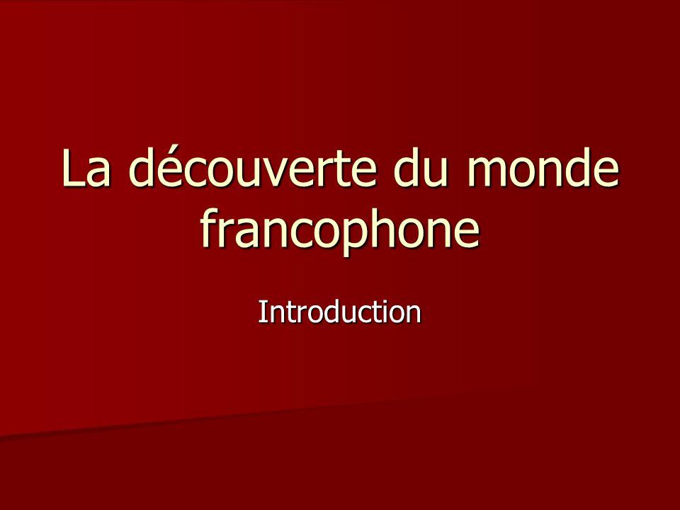 La découverte du monde francophone Introduction