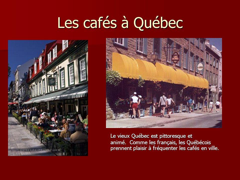 Les cafés à Québec Le vieux Québec est pittoresque et animé. Comme les français, les Québécois prennent plaisir à fréquenter les cafés en ville.