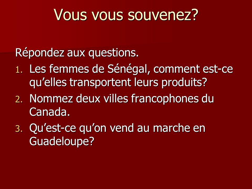 Vous vous souvenez? Répondez aux questions. 1. Les femmes de Sénégal, comment est-ce qu'elles transportent leurs produits? 2. Nommez deux villes franc