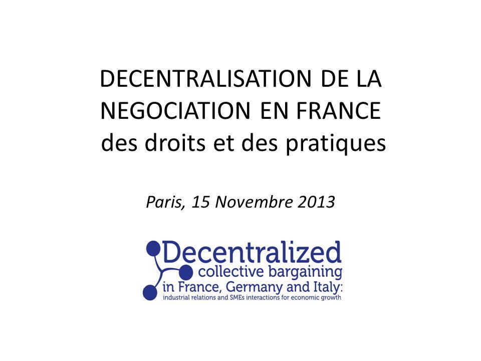 DECENTRALISATION DE LA NEGOCIATION EN FRANCE des droits et des pratiques Paris, 15 Novembre 2013