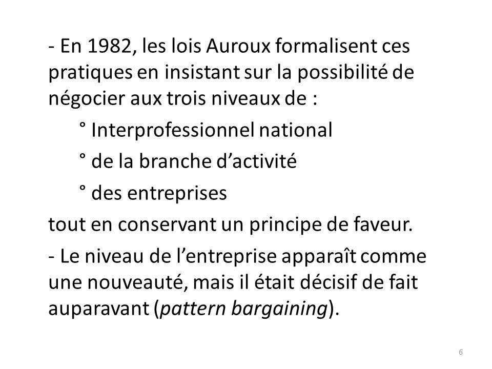 - En 1982, les lois Auroux formalisent ces pratiques en insistant sur la possibilité de négocier aux trois niveaux de : ° Interprofessionnel national ° de la branche d'activité ° des entreprises tout en conservant un principe de faveur.