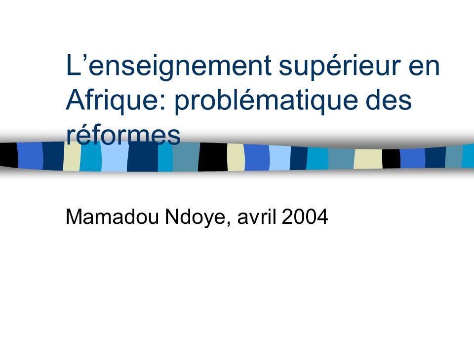 L'enseignement supérieur en Afrique: problématique des réformes Mamadou Ndoye, avril 2004
