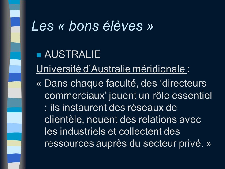 Les « bons élèves » n AUSTRALIE Université d'Australie méridionale : « Dans chaque faculté, des 'directeurs commerciaux' jouent un rôle essentiel : il