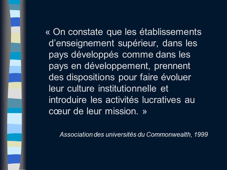 « On constate que les établissements d'enseignement supérieur, dans les pays développés comme dans les pays en développement, prennent des dispositions pour faire évoluer leur culture institutionnelle et introduire les activités lucratives au cœur de leur mission.