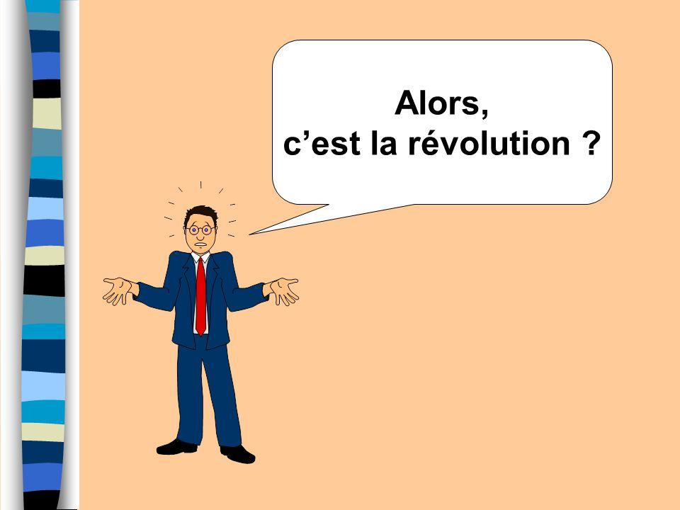Alors, c'est la révolution