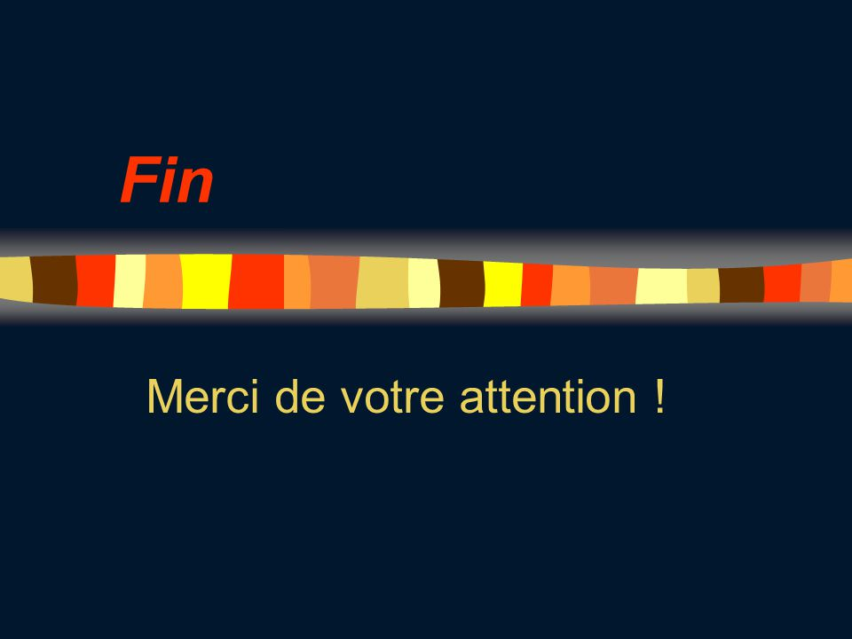 Fin Merci de votre attention !