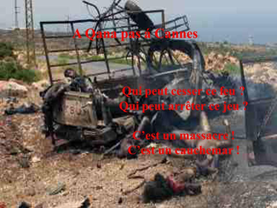 A Qana pas á Cannes La justice est restée bouche bée Les justiciers sont devenus handicapés Devant les corps en K.O Entre les murs en chao
