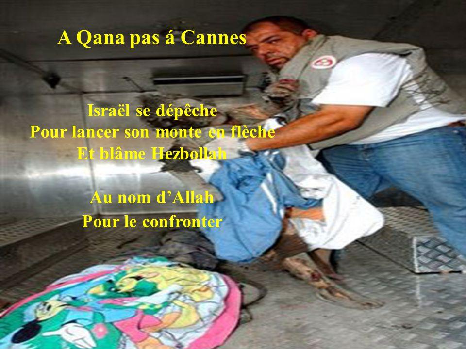 A Qana pas á Cannes Il n'y a plus des droits de l'Homme Toutes les responsabilités Sont rejetées Voire même la responsabilité des décès