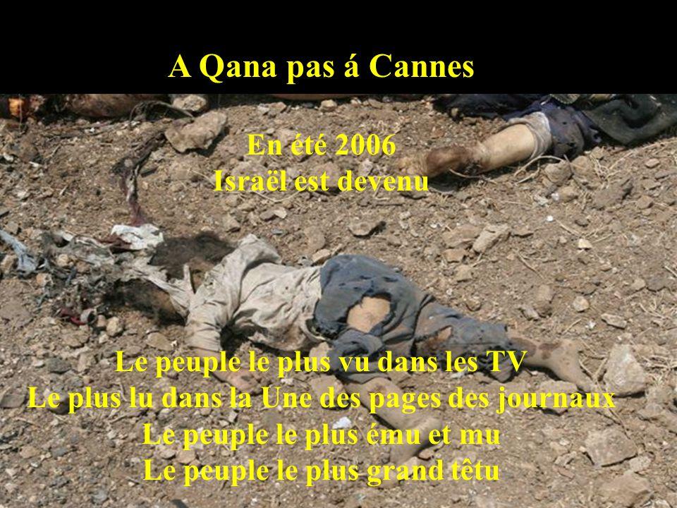 A Qana pas á Cannes Israël se dépêche Pour lancer son monte en flèche Et blâme Hezbollah Au nom d'Allah Pour le confronter