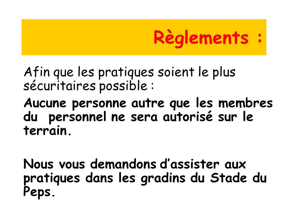 Règlements : Afin que les pratiques soient le plus sécuritaires possible : Aucune personne autre que les membres du personnel ne sera autorisé sur le