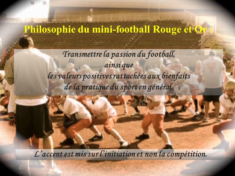 Philosophie du mini-football Rouge et Or : Transmettre la passion du football, ainsi que les valeurs positives rattachées aux bienfaits de la pratique