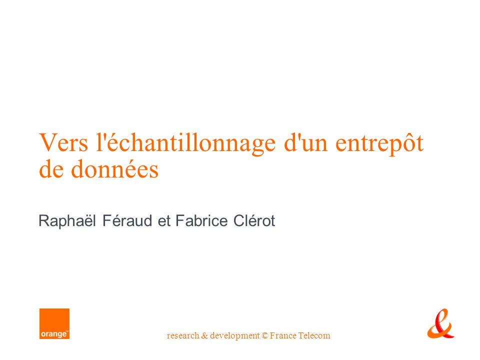 research & development © France Telecom research & development © France Télécom Vers l'échantillonnage d'un entrepôt de données Raphaël Féraud et Fabr