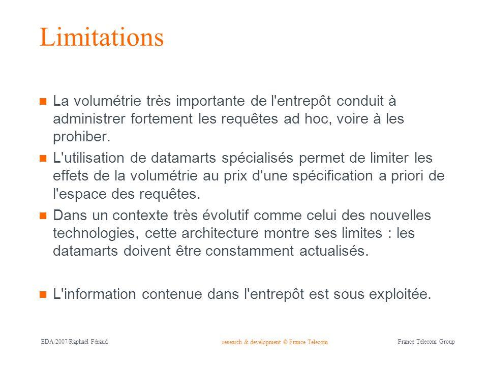 research & development © France Telecom France Telecom Group EDA/2007/Raphaël Féraud Limitations La volumétrie très importante de l'entrepôt conduit à
