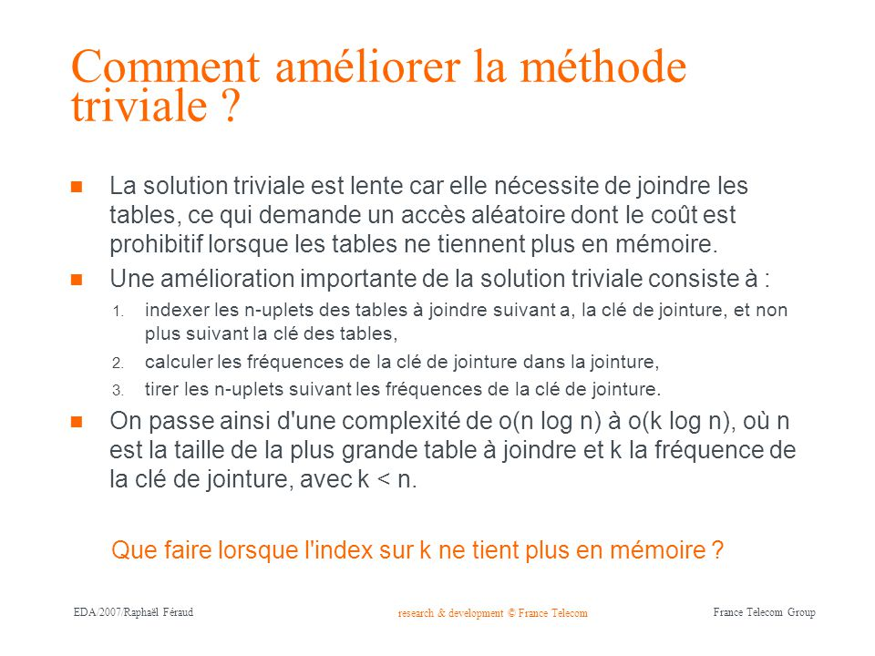 research & development © France Telecom France Telecom Group EDA/2007/Raphaël Féraud Comment améliorer la méthode triviale .