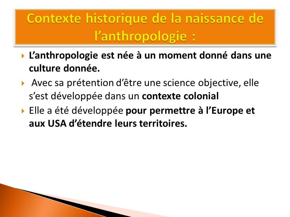  L'anthropologie est née à un moment donné dans une culture donnée.