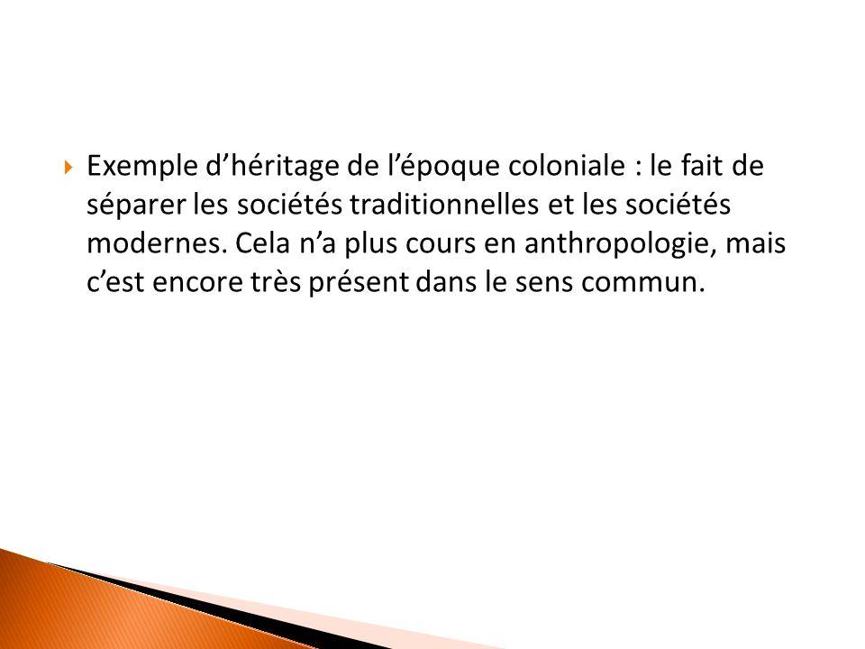  Exemple d'héritage de l'époque coloniale : le fait de séparer les sociétés traditionnelles et les sociétés modernes.