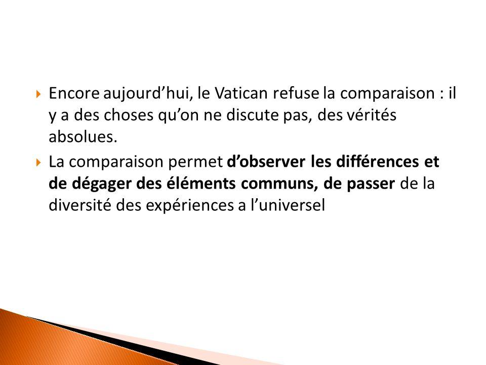  Encore aujourd'hui, le Vatican refuse la comparaison : il y a des choses qu'on ne discute pas, des vérités absolues.