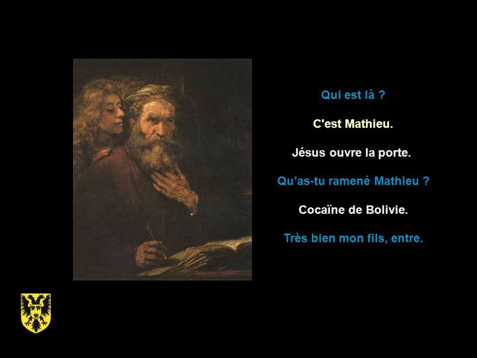 Qui est là .C est Mathieu. Jésus ouvre la porte. Qu as-tu ramené Mathieu .