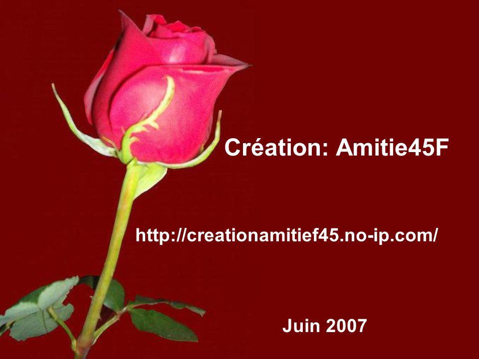 Création: Amitie45F http://creationamitief45.no-ip.com/ Juin 2007