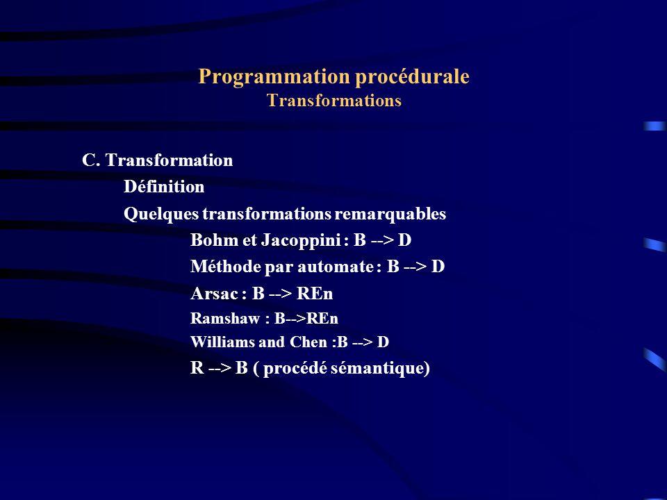 Programmation procédurale Transformations Arsac REn-->D (1977) Le remplacement dans une action de GOTO p par la ligne numérotée p se traduit ici par le remplacement d une variable Xp par sa définition.