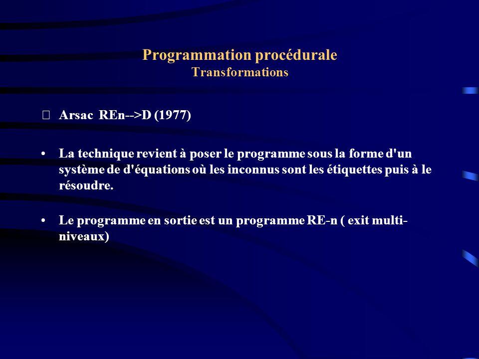 Programmation procédurale Transformations Arsac REn-->D (1977) La technique revient à poser le programme sous la forme d un système de d équations où les inconnus sont les étiquettes puis à le résoudre.