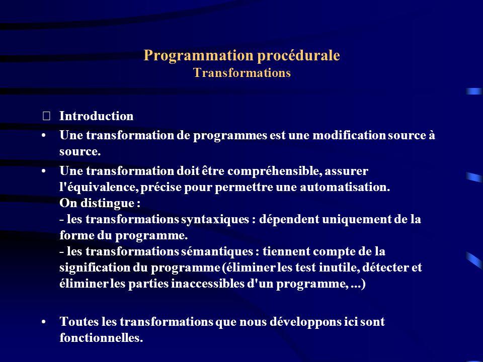 Programmation procédurale Transformations Arsac REn-->D (1977) d) Résoudre le système : Le système comporte une variable W non définie par une équation, son effet est d occuper une place terminale, mais elle est sans action.