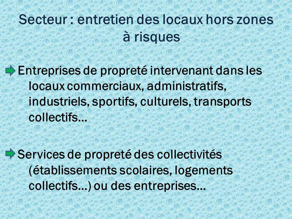 Secteur : entretien des locaux hors zones à risques Entreprises de propreté intervenant dans les locaux commerciaux, administratifs, industriels, spor