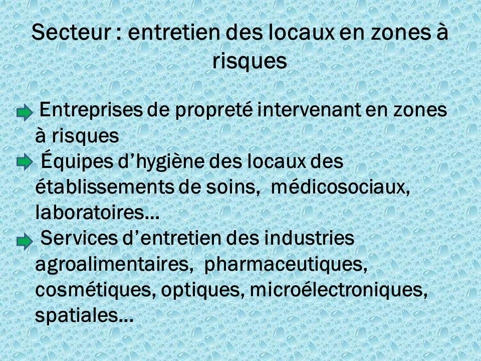Secteur : entretien des locaux en zones à risques Entreprises de propreté intervenant en zones à risques Équipes d'hygiène des locaux des établissemen