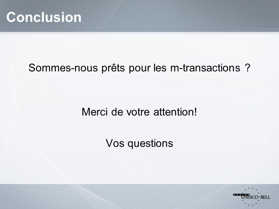 Conclusion Sommes-nous prêts pour les m-transactions Merci de votre attention! Vos questions