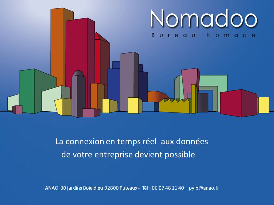 ANAO 30 jardins Boieldieu 92800 Puteaux - Tél : 06 07 48 11 40 – pylb@anao.fr La connexion en temps réel aux données de votre entreprise devient possible