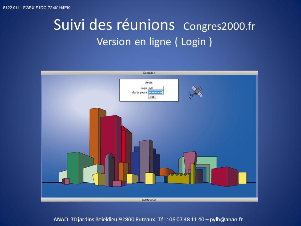 Suivi des réunions Congres2000.fr Version en ligne ( Login ) 8122-0111-FGBX-F1DC-724K-H4EK ANAO 30 jardins Boieldieu 92800 Puteaux Tél : 06 07 48 11 40 – pylb@anao.fr